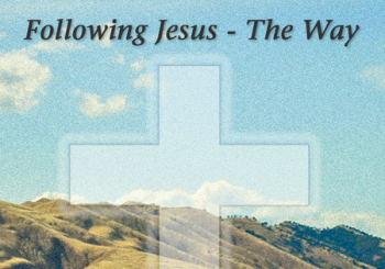 Following Jesus – The Way – Faith in Action – Campaign #27